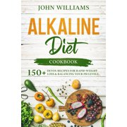 Alkaline Diet Cookbook: 150+ Detox Recipes for Rapid Weight Loss & Balancing your pH Levels (Paperback)