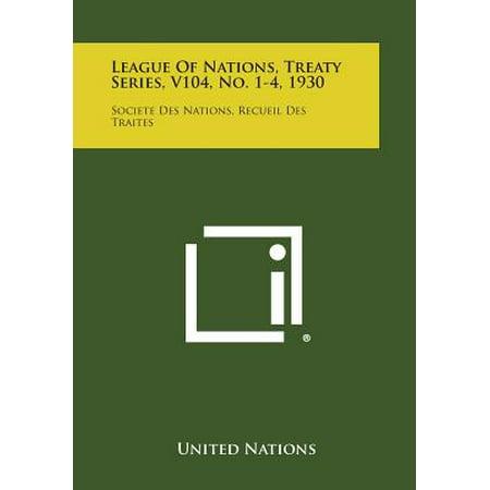 League of Nations, Treaty Series, V104, No. 1-4, 1930 : Societe Des Nations, Recueil Des Traites