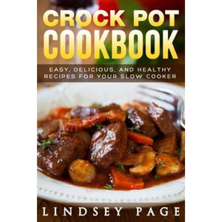 Crock Pot Cookbook: Easy, Delicious, and Healthy Recipes for Your Slow Cooker - eBook