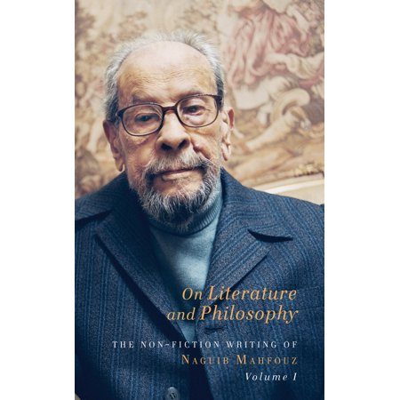 On Literature and Philosophy : The Non-Fiction Writing of Naguib Mahfouz: Volume