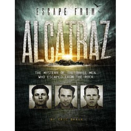 Escape from Alcatraz : The Mystery of the Three Men Who Escaped from the Rock