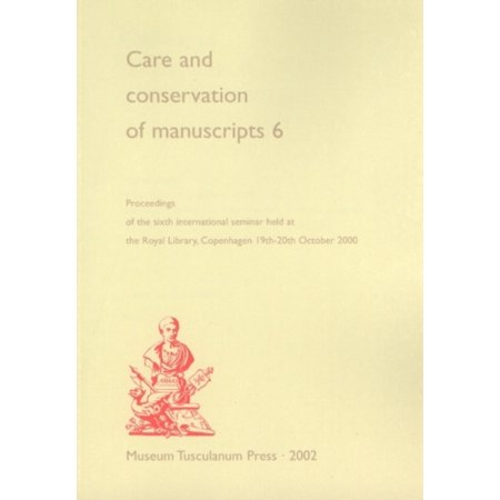 Care And Conservation Of Manuscripts 6: Proceedings Of The Sixth International Seminal Held At The Royal Library, Copenhagen 19th-20th October 2000
