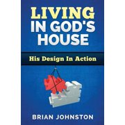 Living in God's House : His Design in Action