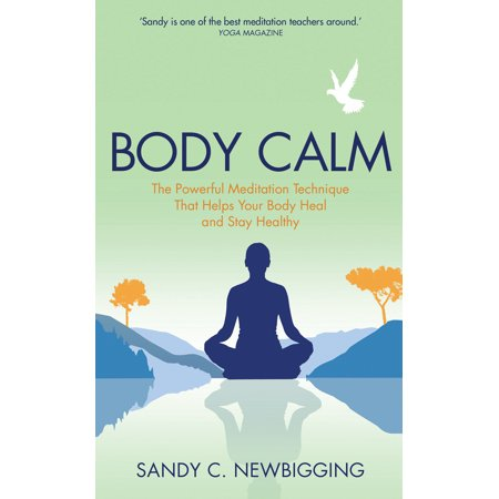 Body Calm : The Modern-Day Meditation Technique that Gives You the Best from Your Body for