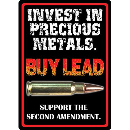 Invest In Precious Metals Buy Lead Support 2nd Amendment Metal Sign Indoor
