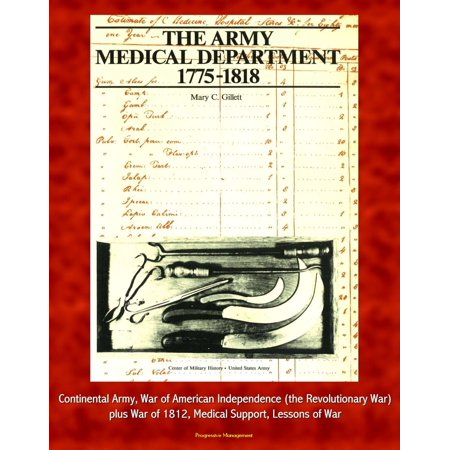 The Army Medical Department, 1775-1818 - Continental Army, War of American Independence (the Revolutionary War), plus War of 1812, Medical Support, Lessons of War - eBook