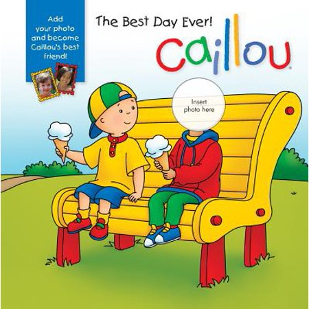 Caillou: The Best Day Ever! : With Photo Inserts (Best Day Ever Miami)