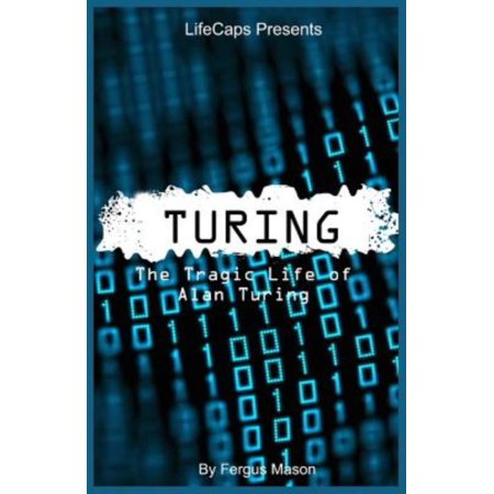 Turing  The Tragic Life Of Alan Turing