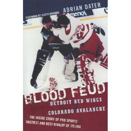 Blood Feud : Detroit Red Wings V. Colorado Avalanche: The Inside Story of Pro Sports' Nastiest and Best Rivalry of Its