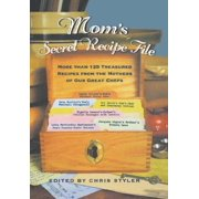 Mom's Secret Recipe File : More Than 125 Treasured Recipes from the Mothers of Our Great Chefs