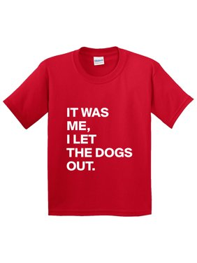 2dd16059 Product Image New Way 963 - Youth T-Shirt It Was Me I Let The Dogs Out