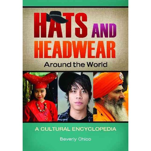 Hats and Headwear Around the World: A Cultural Encyclopedia