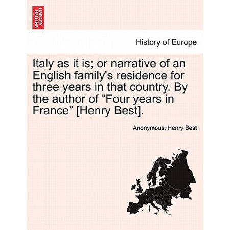 Italy as It Is; Or Narrative of an English Family's Residence for Three Years in That Country. by the Author of