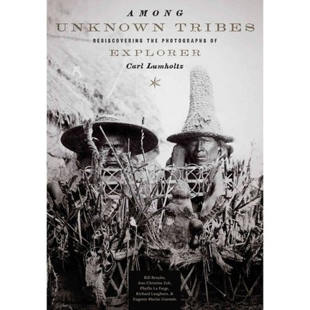 Among Unknown Tribes: Rediscovering the Photographs of Explorer Carl Lumholtz by