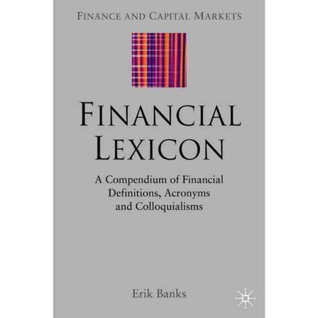 Financial Lexicon  A Compendium Of Financial Definitions  Acronyms  And Colloquialisms