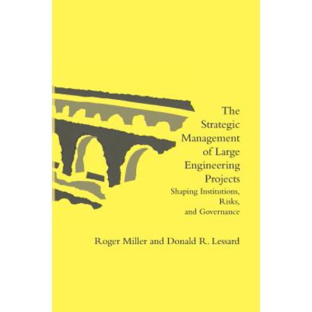 The Strategic Management of Large Engineering Projects : Shaping Institutions, Risks, and Governance