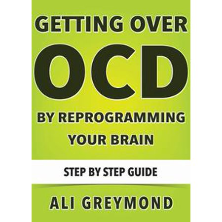 Getting Over OCD By Reprogramming Your Brain - eBook
