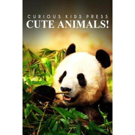 Cute Animals    Curious Kids Press   Picture Book  Childrens Book About Animals  Animal Books For Kids 5 7