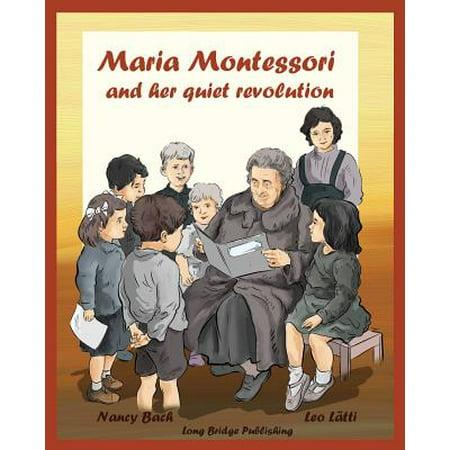 Maria Montessori and Her Quiet Revolution : A Picture Book about Maria Montessori and Her School (To Educate The Human Potential Maria Montessori)