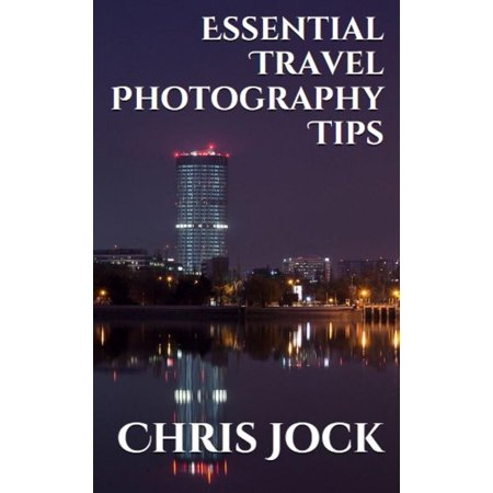 Essential Travel Photography Tips: Better Memories with Improved Photographic Skills - (Photographic Memory)