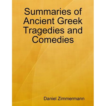 Summaries of Ancient Greek Tragedies and Comedies - - Comedy And Tragedy