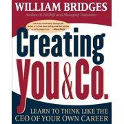 Creating You & Co. : Learn To Think Like The CEO Of Your Own Career