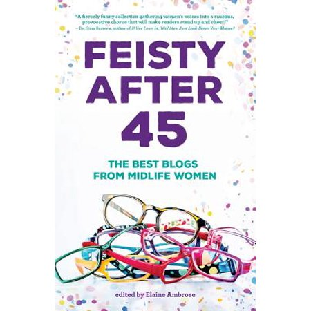 Feisty After 45 : The Best Blogs from Midlife (Thick Women Blog)