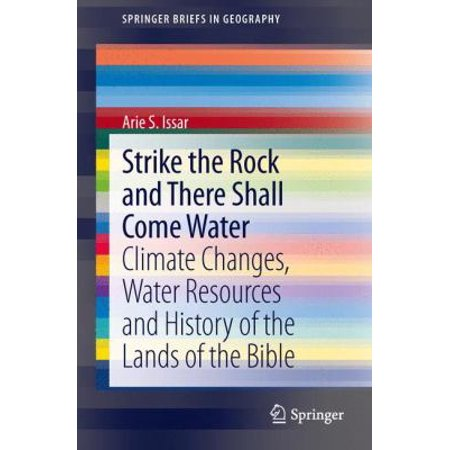 Strike The Rock And There Shall Come Water  Climate Changes  Water Resources And History Of The Lands Of The Bible  Springerbriefs In Geography