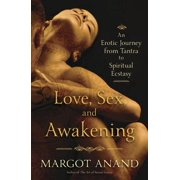Love, Sex, and Awakening : An Erotic Journey from Tantra to Spiritual Ecstasy