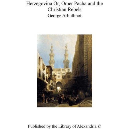 Herzegovina Or, Omer Pacha and The Christian Rebels -