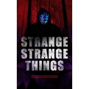 STRANGE STRANGE THINGS: 550+ Supernatural Mysteries, Macabre & Horror Classics - eBook