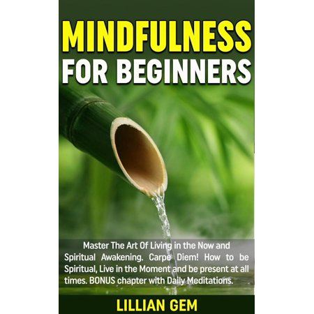 Mindfulness: Master The Art Of Living in the Now and Spiritual Awakening. Carpe Diem! How to be spiritual, live in the moment and be present at all times. Daily Meditations Included -