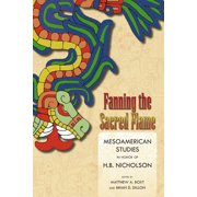 Fanning the Sacred Flame : Mesoamerican Studies in Honor of H. B. Nicholson