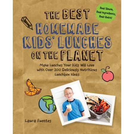 The Best Homemade Kids' Lunches on the Planet : Make Lunches Your Kids Will Love with More Than 200 Deliciously Nutritious Meal (Best Food For Children)