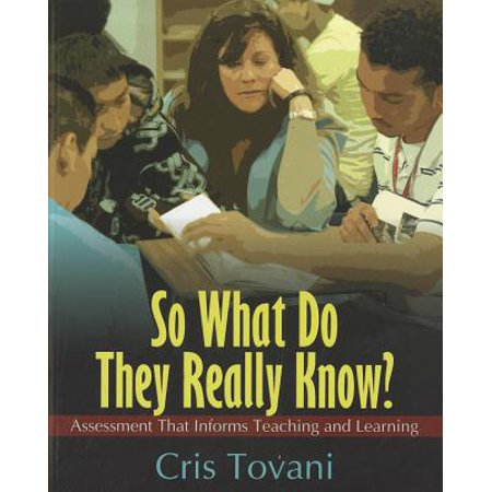 So What Do They Really Know? : Assessment That Informs Teaching and