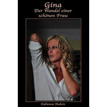 Gina * Der Wandel einer schönen Frau - -