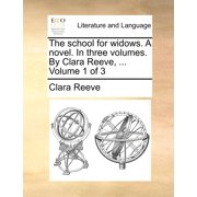 The School for Widows. a Novel. in Three Volumes. by Clara Reeve, ... Volume 1 of 3