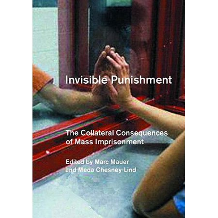 Invisible Punishment The Collateral Consequences Of Mass