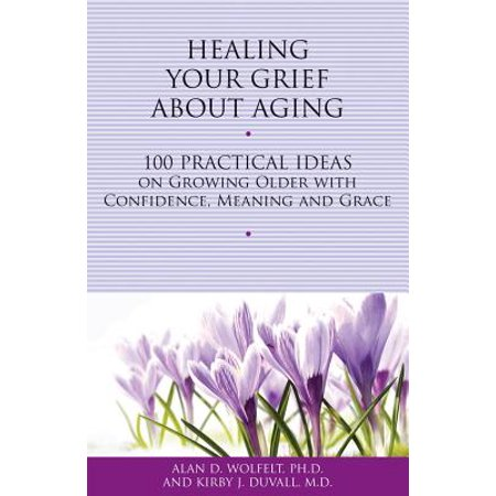 Healing Your Grief About Aging : 100 Practical Ideas on Growing Older with Confidence, Meaning and Grace](Growing Hearts Daycare)