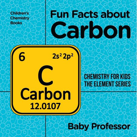 Fun Facts about Carbon : Chemistry for Kids The Element Series | Children's Chemistry Books - eBook (Fun Chemistry)