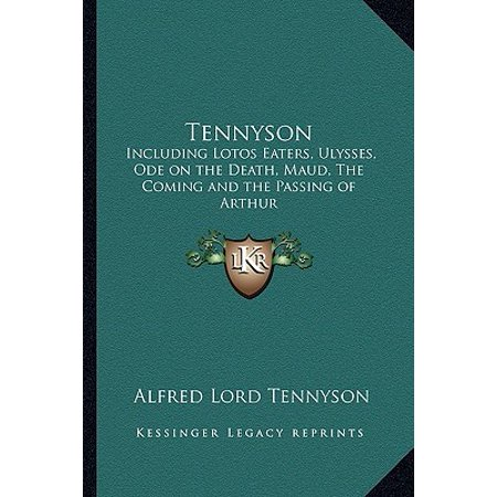 Tennyson : Including Lotos Eaters, Ulysses, Ode on the Death, Maud, Theincluding Lotos Eaters, Ulysses, Ode on the Death, Maud, the Coming and the Passing of Arthur Coming and the Passing of Arthur - Death Eater Tattoo