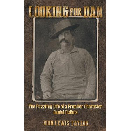 """Looking for Dan: The Puzzling Life of a Frontier Character-Daniel DuBois"" by"
