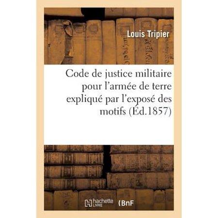 Justice Shipping Code (Code de Justice Militaire Pour l'Arm�e de Terre Expliqu� Par l'Expos� Des)