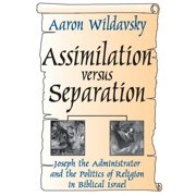 Assimilation Versus Separation : Joseph the Administrator and the Politics of Religion in Biblical Israel