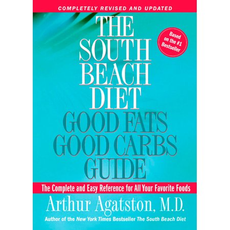 The South Beach Diet Good Fats, Good Carbs Guide : The Complete and Easy Reference for All Your Favorite