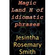 Magic Land H of idiomatic phrases - eBook