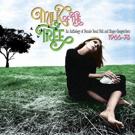 Milk Of The Tree: Anthology Of Female Vocal Folk & Singer-Songwriters1966-1973