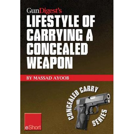 Gun Digest's Lifestyle of Carrying a Concealed Weapon eShort -
