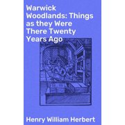 Warwick Woodlands: Things as they Were There Twenty Years Ago - eBook