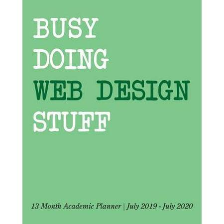 Busy Doing Web Design Stuff: 13 Month Academic Planner July 2019 - July 2020 (Best Web Design 2019)